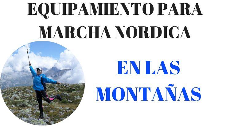 Que hay que llevar para practicar Marcha Nordica en los montes. Equipamiento Trekking en la montana. Consejos para practicar caminata nordica fuera de la ciu...