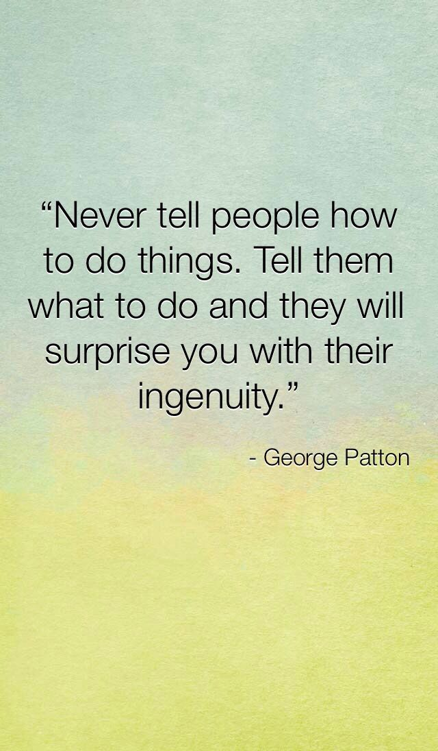 Good leadership quote! Never may be too strong a word, but it is Patton, after all ~ Knowing when to let people go is a good think to practice! #PersonalLeadership #Women