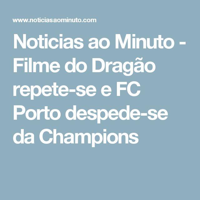 Noticias ao Minuto - Filme do Dragão repete-se e FC Porto despede-se da Champions