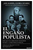El engaño populista : por qué se arruinan nuestros países y cómo rescatarlos / Axel Kaiser, Gloria Álvarez
