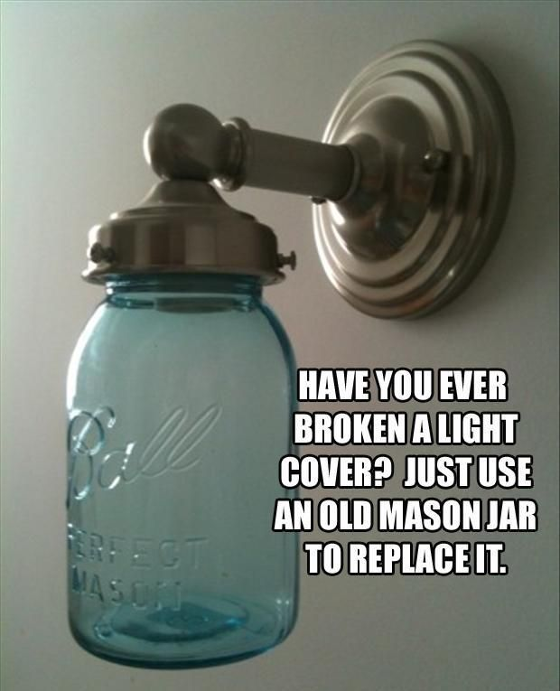 replace brokrn light fixture with mason jar. You need a very specific type of light fixture for this to work, which is small and tiny and not in normal homes unless custom made. FAIL!