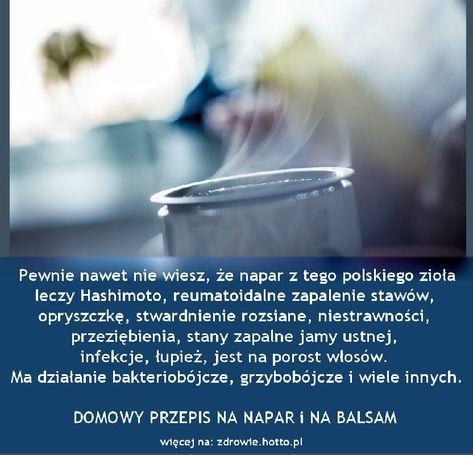 Nawet nie wiesz, że napar z tego polskiego zioła leczy tak bardzo wiele chorób: - opryszczkę, - infekcje, - łupież, - Hashimoto, - reumatoidalne zapalenie stawów, - stwardnienie rozsiane, - niestrawności, - nieżyty układu trawiennego, - bolesne miesiączkowanie, - przeziębienia i stany zapalne jamy ustnej, - jest na porost włosów, - znosi działanie chemii w kosmetykach. - Ma silne działanie bakteriobójcze, grzybobójcze i wiele innych właściwości i korzyści zdrowotnych. Ponadto, ma silne…