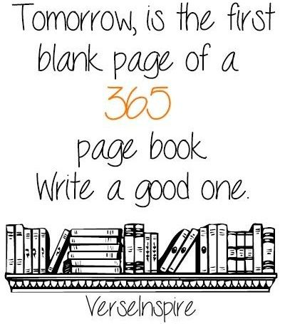 Tomorrow is the first blank page of a 365 page book. Write