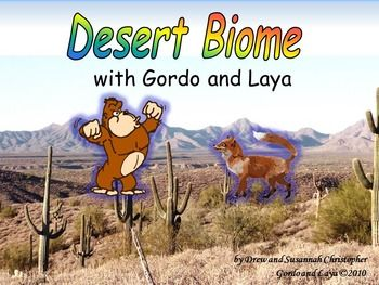 Download the preview to see what makes our PowerPoints unique and wonderful!This animated, student-friendly PowerPoint gives a wide-ranging lesson on the Desert Biome.  Join Gordo as he learns about the characteristics and locations of Earth's deserts, as well as plant and animal adaptations for survival in this harsh habitat!