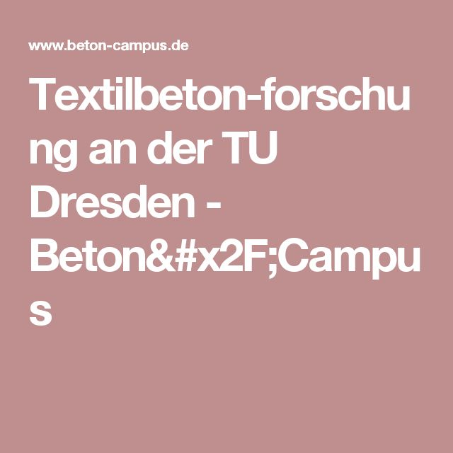 Textilbetonforschung an der TU Dresden - Beton/Campus