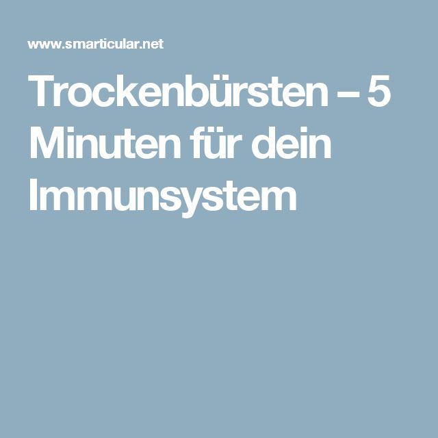 Trockenbürsten – 5 Minuten für dein Immunsystem