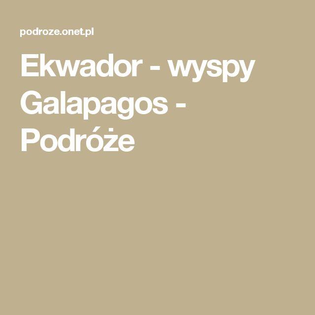 Ekwador - wyspy Galapagos - Podróże