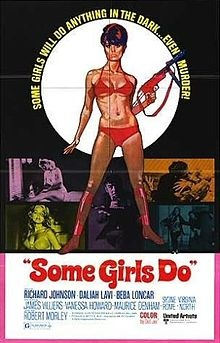 Some Girls Do    Promotional movie poster /   Directed by	Ralph Thomas  Produced by	Betty E. Box  Starring	Richard Johnson  Daliah Lavi  Beba Loncar  James Villiers  Sydne Rome  Robert Morley  Florence Desmond  Maurice Denham  Ronnie Stevens  Vanessa Howard  Adrienne Posta  Virginia North  Yutte Stensgaard  Release date(s)	  23 January 1969  Running time	88 min.  Country	United Kingdom  Language	English