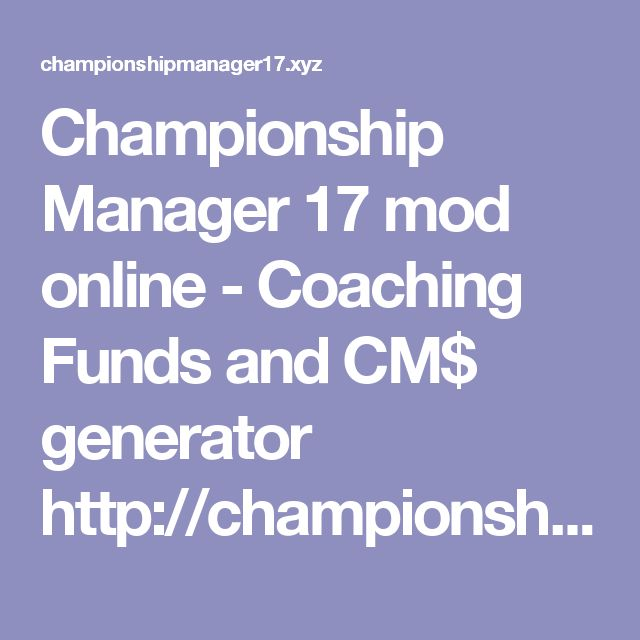 Championship Manager 17 mod online - Coaching Funds and CM$ generator  http://championshipmanager17.xyz/