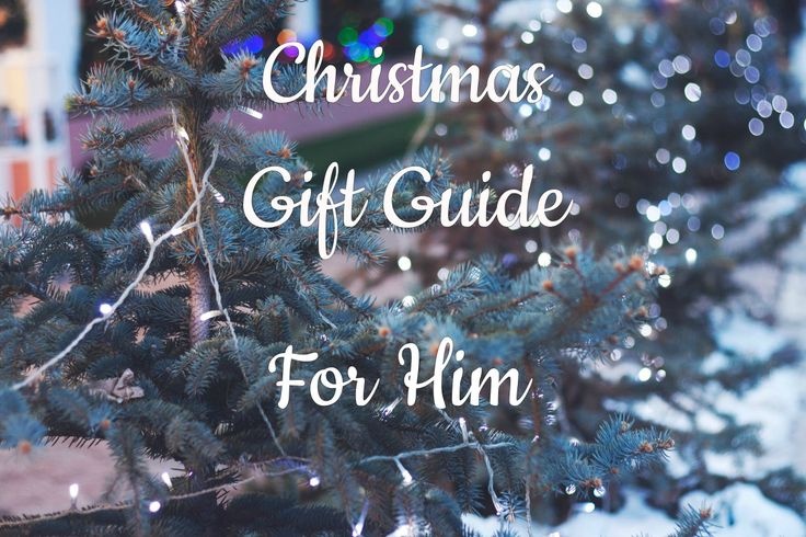 CHRISTMAS GIFT GUIDE: For Him
