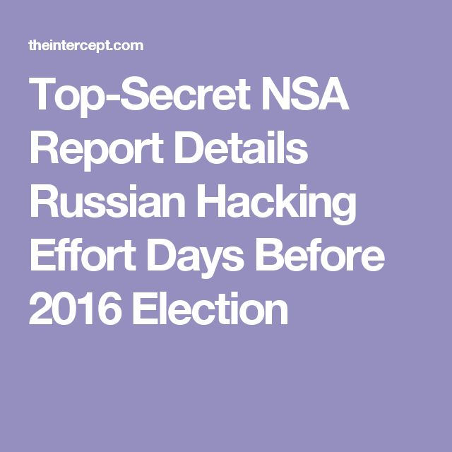 Top-Secret NSA Report Details Russian Hacking Effort Days Before 2016 Election (Winner leak) 6/5/17