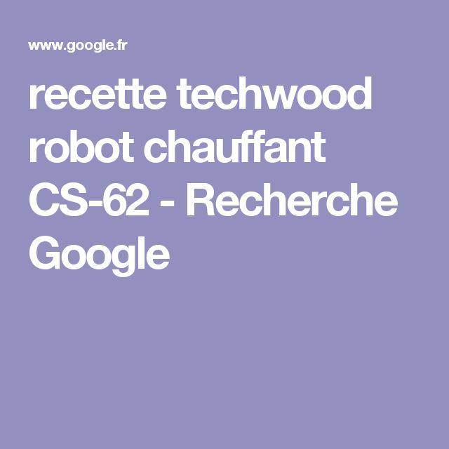 recette techwood robot chauffant CS-62 - Recherche Google