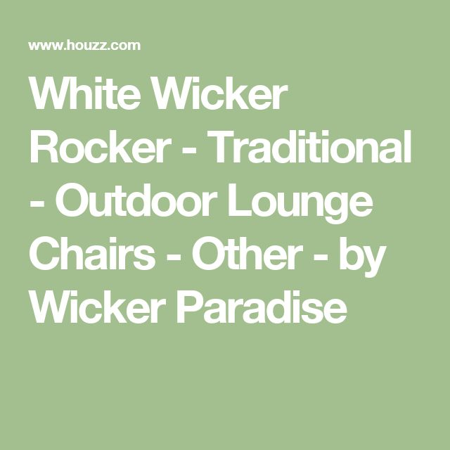 White Wicker Rocker - Traditional - Outdoor Lounge Chairs - Other - by Wicker Paradise