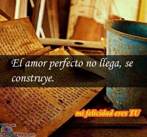"""Gran verdad!: """"El amor perfecto no llega, se construye"""" #amor"""