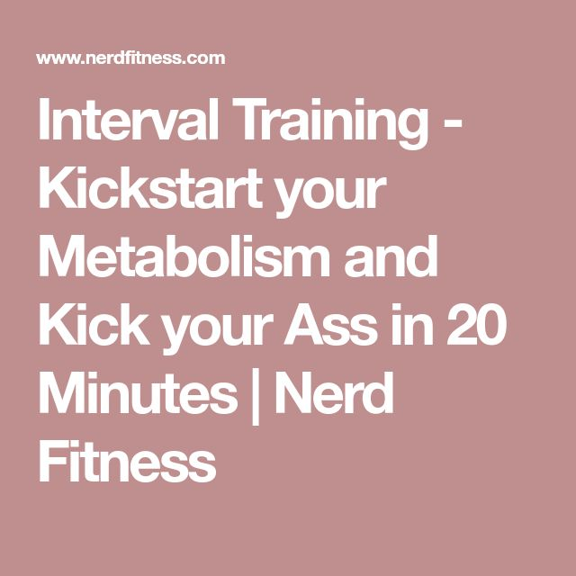 Interval Training - Kickstart your Metabolism and Kick your Ass in 20 Minutes | Nerd Fitness