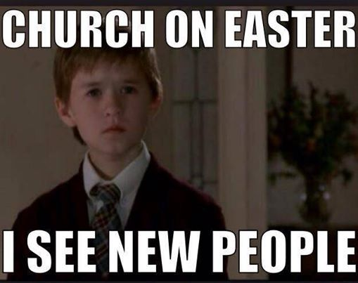 Church on Easter... I see new people. Christian meme