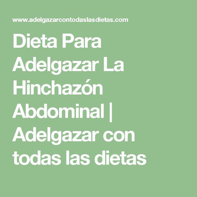 Dieta Para Adelgazar La Hinchazón Abdominal | Adelgazar con todas las dietas