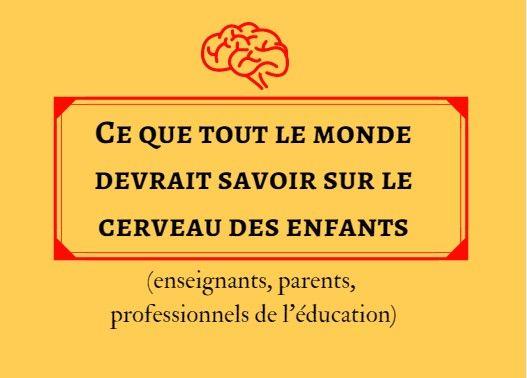 Ce que tout le monde devrait savoir sur le cerveau des enfants (enseignants, parents, professionnels de l'éducation)