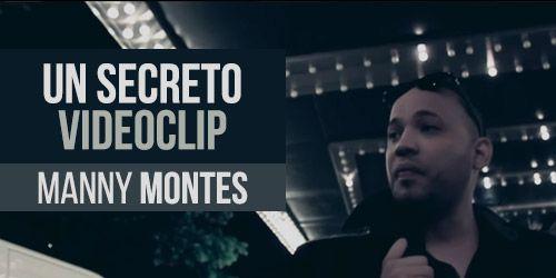 Manny Montes presenta Un Secreto su mas reciente videoclip