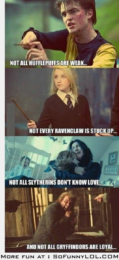 Actually Hufflepuffs are loyal Gryffindors are brave-so it should be not all Gryffindors are brave cause face it wormtail is a whimp