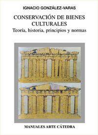 Conservacion de bienes culturales : Teoria, historia, principios y normas / Ignacio Gonzalez Varas  L/Bc 7.025 GON con