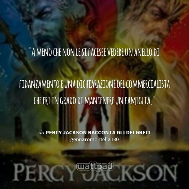 """""""  A meno che non le si facesse vedere un anello di  fidanzamento e una dichiarazione del commercialista che eri in grado di mantenere un famiglia.  - da Percy Jackson racconta gli dei greci (su Wattpad) https://www.wattpad.com/story/48381930?utm_source=android&utm_medium=pinterest&utm_content=share_quote&wp_page=quote&wp_originator=AeoBUzZ%2BwXnYyKfJUWugTIFPs20DXw7A%2Buga2SJDo6TqMFivp%2F5VoAQPnPqRqLgzNrao%2FJYueFiaaKVER9g%2F4yedNRCFo%2B9FBISScEyiZeiyO2Gyv50UWYYt6alZuRvV"""