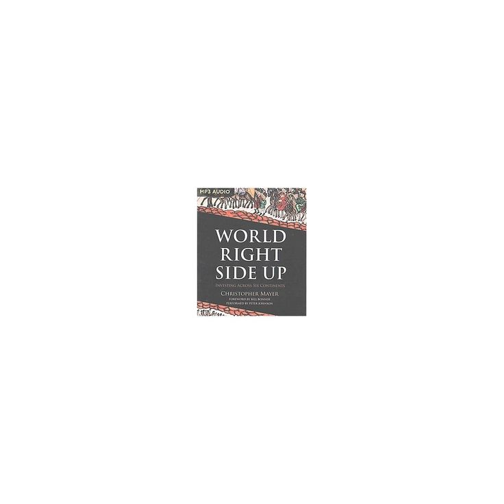 World Right Side Up : Investing Across Six Continents (Unabridged) (MP3-CD) (Christopher Mayer)