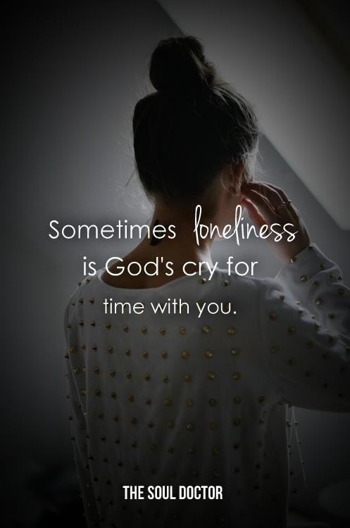 Joy in the Loneliness... Jesus loves us so much he desires a real relationship with each one of his children.