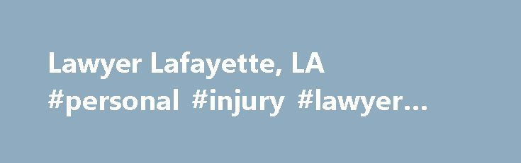 Lawyer Lafayette, LA #personal #injury #lawyer #lafayette #la http://education.nef2.com/lawyer-lafayette-la-personal-injury-lawyer-lafayette-la/  Brandt & Sherman Personal Injury Lawyers in Lafayette, LA After sustaining a severe workplace injury, many employees suffer from the financial burdens imposed by medical expenses and lost wages. If you've been injured while on the job, it may be a good idea to consult with a lawyer who practices workers' compensation law. At Brandt Sherman, we…