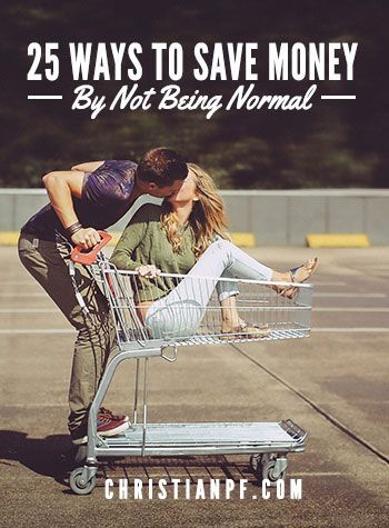 """25 ways that you can save money by not being normal - So now we have 25 unique ways to save money if you choose NOT to be """"normal"""" - http://christianpf.com/16-ways-to-save-money-by-not-being-normal/"""