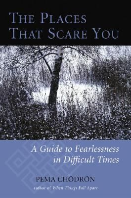 The Places that Scare you- Pema Chodron