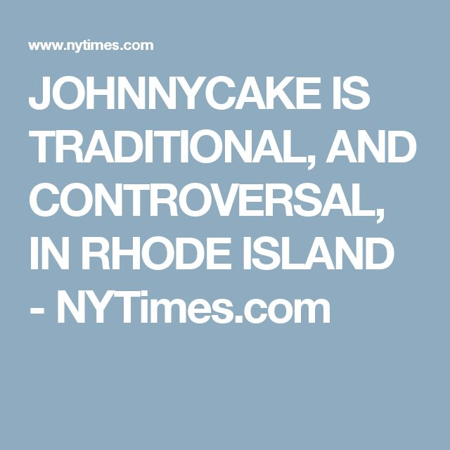 JOHNNYCAKE IS TRADITIONAL, AND CONTROVERSAL, IN RHODE ISLAND - NYTimes.com