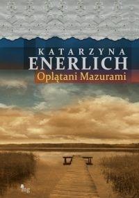 Katarzyna Enerlich - Oplątani Mazurami