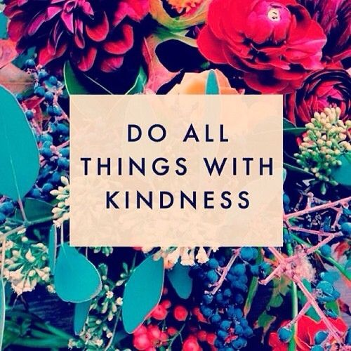 Do all things with kindness!