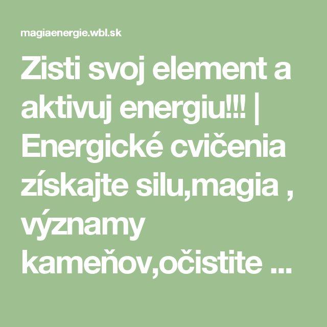 Zisti svoj element a aktivuj energiu!!! | Energické cvičenia získajte silu,magia , významy kameňov,očistite seba svoje okolie