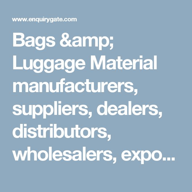 Bags & Luggage Material  manufacturers, suppliers, dealers, distributors, wholesalers, exporters, importers in delhi, india – EnquiryGate