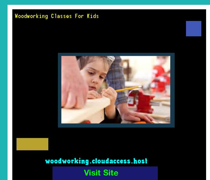 Woodworking Classes For Kids 070824 - Woodworking Plans and Projects!