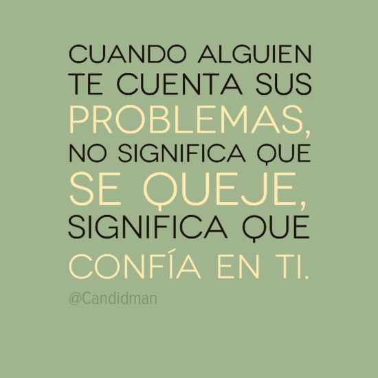 """""""Cuando alguien te cuenta sus problemas, no significa que se queje, significa que confía en ti."""" #Citas #Frases @Candidman"""