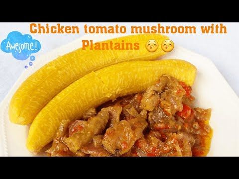 Chicken mushrooms and boiled plantains - YouTube