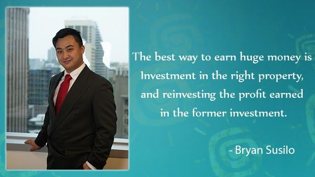 Bryan Susilo channelized his time and energy in acquiring the necessary skills for the same. He was amazed at having seen before the immense amount of wealth the property/real estate business could create for someone and he then decided upon achieving the same for himself.