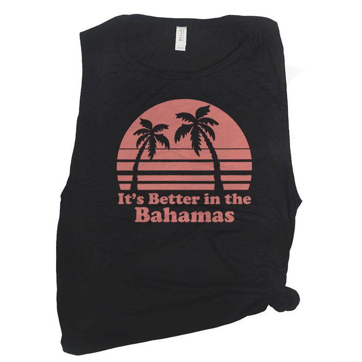 Bahamas Shirt - It's Better in the Bahamas - Caribbean Shirt - Muscle Tee Women - Beach Muscle Tees - Honeymoon Tank Top - Cruise Tank Tops by SpunkyPineappleCo on Etsy