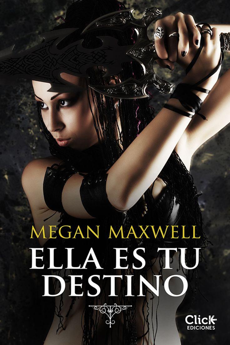 Ella es tu destino, de Megan Maxwell. Una aventura que te llevará por tierras fantásticas de la mano de unos personajes que te llegarán al corazón.