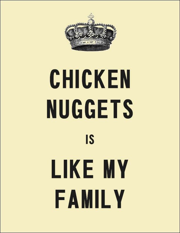 chicken nuggets is like my family. Words from King Curtis