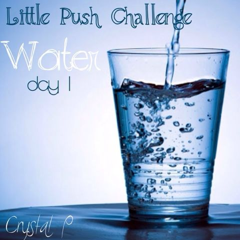 Repin if your in! Little Push 5 Day free challenge Water: Day 1  Water consumption, how much and why it's important.