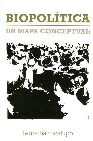 Biopolítica : un mapa conceptual / Laura Bazzicalupo.    Melusina, 2016