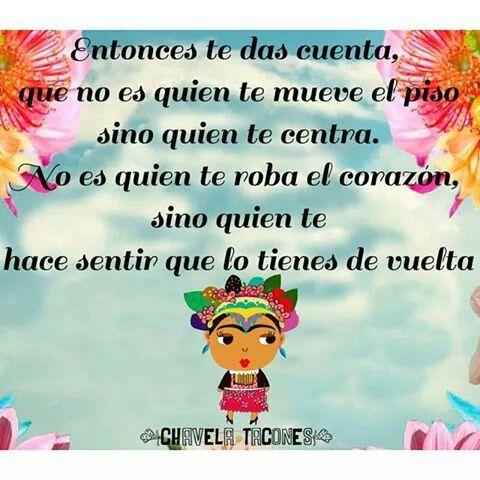 """Chavela tacones frases quotes frida kahlo """"No es quien te mueve el piso sino quien te centra. No es quien te roba el corazón sino quien te hace sentir que lo tienes de vuelta"""""""