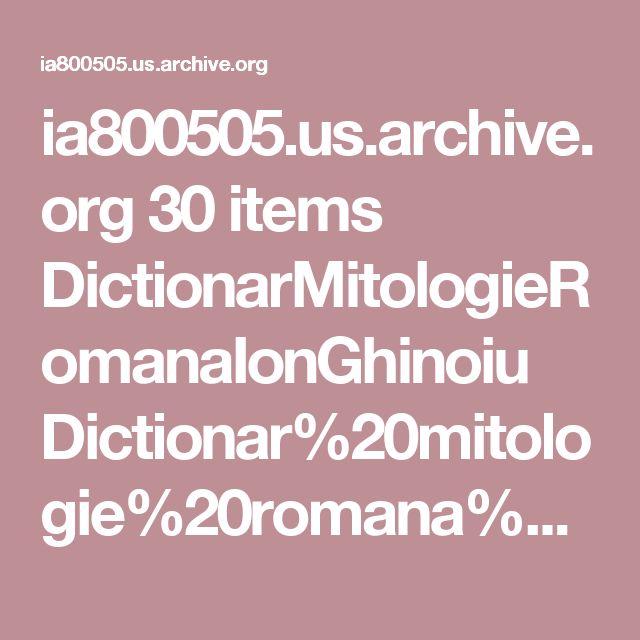 ia800505.us.archive.org 30 items DictionarMitologieRomanaIonGhinoiu Dictionar%20mitologie%20romana%20-%20Ion%20Ghinoiu.pdf