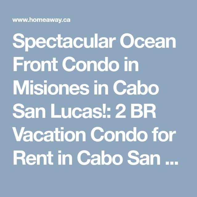 Spectacular Ocean Front Condo in Misiones in Cabo San Lucas!: 2 BR Vacation Condo for Rent in Cabo San Lucas , Baja   HomeAway.ca