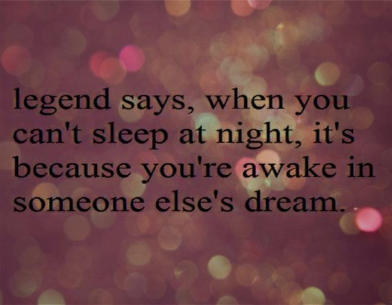 Legend Says, When Your Can't Sleep At Night, It's Because