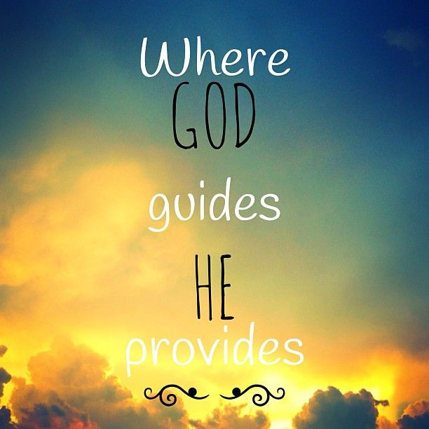 Where God guides He provides.